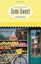 Semi-Sweet: A Novel of Love and Cupcakes