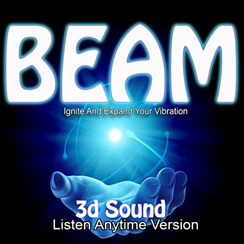 3d Sound Beam Guided Meditation Ignite and Expand Your Vibration Listen Anytime Version