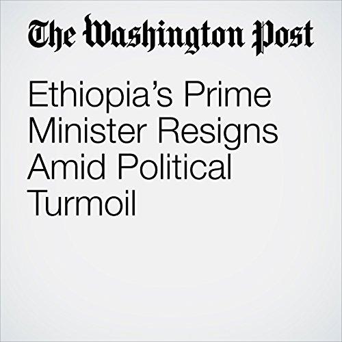 Ethiopia's Prime Minister Resigns Amid Political Turmoil copertina