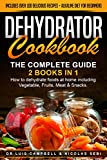 DEHYDRATOR COOKBOOK: The Complete Guide: 2 books in 1: How to dehydrate foods at home including Vegetable, Fruits, Meat & Snacks.  Includes Over 100 Delicious recipes + Alkaline Diet for Beginners