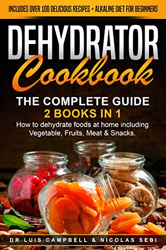 Great Features Of DEHYDRATOR COOKBOOK: The Complete Guide: 2 books in 1: How to dehydrate foods at h...