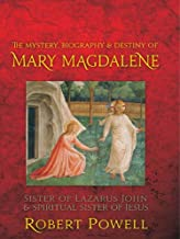 Mystery, Biography, and Destiny of Mary Magdalene: Sister of Lazarus John & Spiritual Sister of Jesus