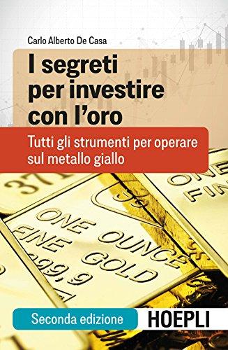 I segreti per investire con l'oro. Tutti gli strumenti per operare sul metallo giallo