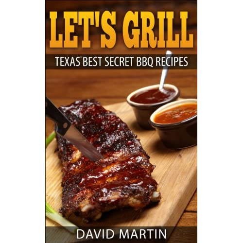 Let's Grill: Texas' Best Secret BBQ Recipes (English Edition)