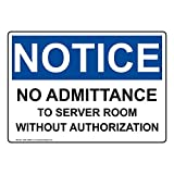 Notice No Admittance to Server Room Without Authorization OSHA Safety Sign, 10x7 in. Aluminum for Office Restricted Access by ComplianceSigns