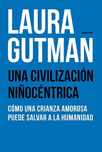 Una civilización niñocéntrica: Cómo una crianza amorosa puede salvar a la humanidad (Spanish Edition)