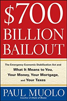 $700 Billion Bailout: The Emergency Economic Stabilization Act and What It Means to You, Your Money, Your Mortgage and Your Taxes by [Paul Muolo]