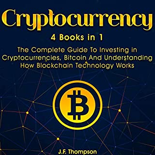 Cryptocurrency: The Complete Guide to Investing in Cryptocurrencies, Bitcoin and Understanding How Blockchain Technology Works                   By:                                                                                                                                 J.F. Thompson                               Narrated by:                                                                                                                                 Russell Newton                      Length: 6 hrs and 26 mins     Not rated yet     Overall 0.0