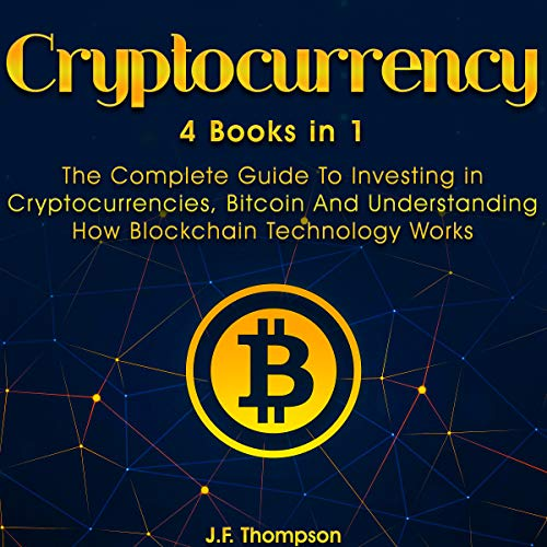 Cryptocurrency: The Complete Guide to Investing in Cryptocurrencies, Bitcoin and Understanding How Blockchain Technology Works audiobook cover art
