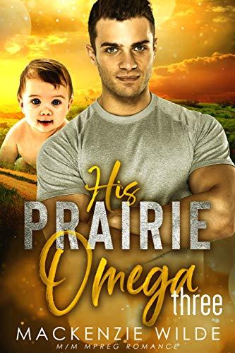 His Prairie Omega, Book 3 [M/M Non-Shifter Alpha/Omega MPreg] (Shale River) (English Edition)