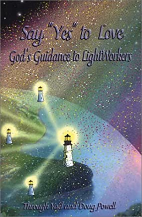 Say Yes to Love, Gods Guidance to LightWorkers by Doug Powell (2002-12-01)