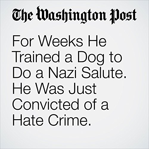 For Weeks He Trained a Dog to Do a Nazi Salute. He Was Just Convicted of a Hate Crime. copertina
