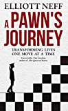 A Pawns Journey: Transforming Lives One Move At A Time-Neff, Elliott