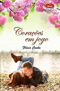 Corações em Jogo (Série Amor Eterno - Livro 2) por [Flávia Cunha]