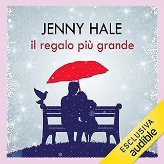 Il regalo più grande                   Di:                                                                                                                                 Jenny Hale                               Letto da:                                                                                                                                 Michela Caria                      Durata:  11 ore e 3 min     89 recensioni     Totali 3,8