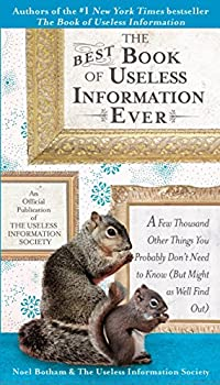 The Best Book of Useless Information Ever  A Few Thousand Other Things You Probably Don t Need to Know  But Might as Well Find Out