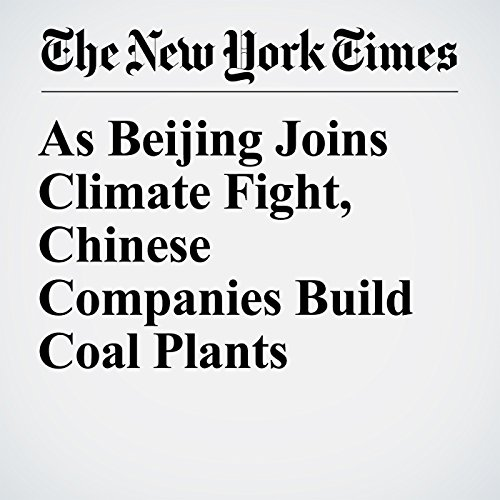 As Beijing Joins Climate Fight, Chinese Companies Build Coal Plants copertina