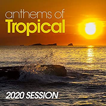 Anthems Of Tropical 2020 Session