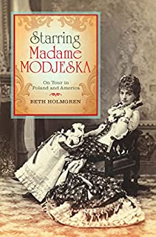 Starring Madame Modjeska: On Tour in Poland and America by [Beth Holmgren]