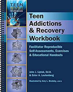 Teen Addictions & Recovery Workbook - Facilitator Reproducilbe Self-Assessments, Exercises & Educational Handouts (Teen Mental Health & Life Skills Workbook)