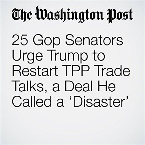 25 Gop Senators Urge Trump to Restart TPP Trade Talks, a Deal He Called a 'Disaster' copertina