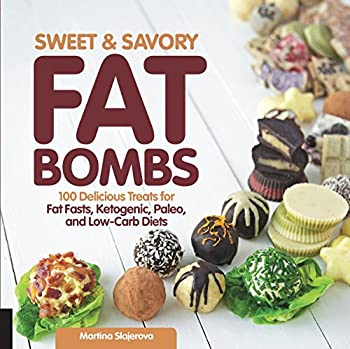 Sweet and Savory Fat Bombs  100 Delicious Treats for Fat Fasts Ketogenic Paleo and Low-Carb Diets  Keto for Your Life