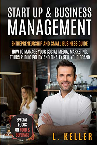 START UP & BUSINESS MANAGEMENT: Entrepreneurship and small business guide: how to manage your social media, marketing, ethics public policy and ... not only buying but create and grow too)