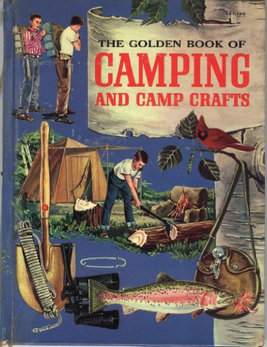 The Golden Book of Camping and Camp Crafts: Tents and tarpaulins, packs and sleeping bags, building...