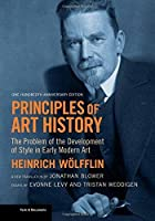 Principles of Art History: The Problem of the Development of Style in Early Modern Art, One Hundredth Anniversary Edition (Texts & Documents) by Heinrich Wolfflin(2015-05-15)