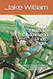 The Ultimate Chameleon Photo Book: Looking Through the Eyes of This...