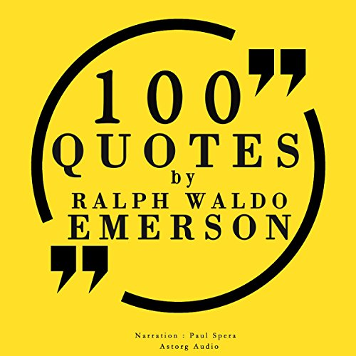 100 Quotes by Ralph Waldo Emerson                   By:                                                                                                                                 Ralph Waldo Emerson                               Narrated by:                                                                                                                                 Paul Spera                      Length: 24 mins     12 ratings     Overall 4.8