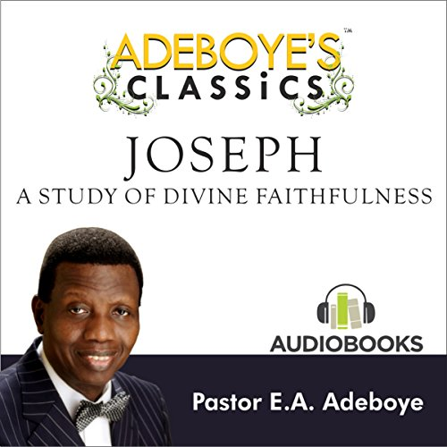 Adeboye's Classics, Volume One: Joseph, a Study of Divine Faithfulness cover art