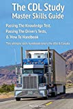 The CDL Study Master Skills Guide: Passing The Knowledge Test, Passing The Driver's Tests & 'How To' Handbook