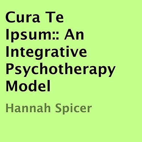Cura Te Ipsum     An Integrative Psychotherapy Model              By:                                                                                                                                 Hannah Spicer                               Narrated by:                                                                                                                                 Michael Whalen                      Length: 34 mins     3 ratings     Overall 4.0
