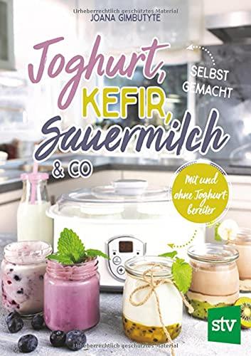 Joghurt, Kefir, Sauermilch & Co selbst gemacht: Mit und ohne Joghurtbereiter