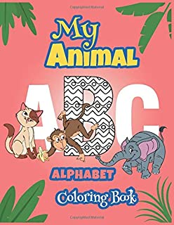 My Animal ABC Alphabet Coloring Book: An Activity Book Teaches ABC, Letters & Words for Kindergarten Toddlers and Preschoo...