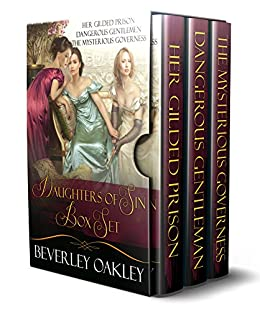 Daughters of Sin Box Set: Her Gilded Prison, Dangerous Gentlemen, The Mysterious Governess by [Beverley Oakley]
