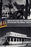Architecture and Tourism in Italian Colonial Libya: An Ambivalent Modernism (Studies in Modernity and National Identity)