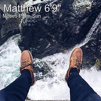 "Matthew 6'9"""