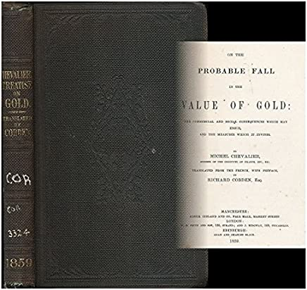 On the probable fall in the value of gold : the commercial and social consequences which may ensue, and the measures which it invites / By Michel Chevalier. Tr. from the French, with preface, by Richard Cobden, esq.