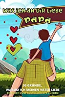 Was Ich an Dir Liebe Papa: 30 Gruende, Warum Ich Papa Liebe- Papa Ich Habe Ein Buch Fuer Dich Geschrieben-Fuer Kinder Aller Altersgruppen Zum Schreiben Eigener Woerter - Vatertagsgeschenk Personalisiert Buch