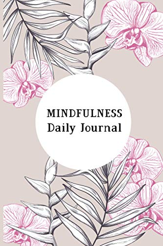 Mindfulness Daily Journal: A Creative Daily Morning & Evening Routine Mindfulness Journal...