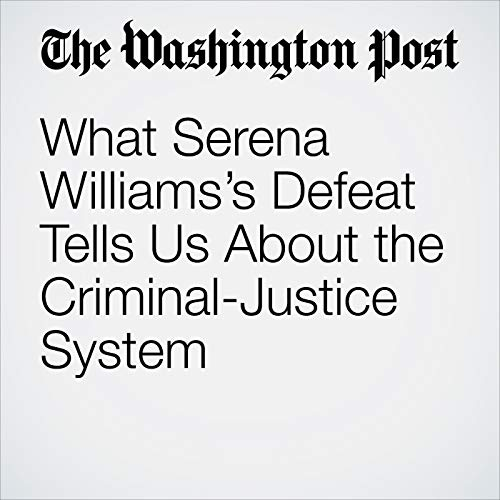 What Serena Williams's Defeat Tells Us About the Criminal-Justice System copertina