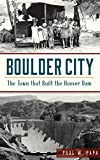 Boulder City: The Town That Built the Hoover Dam
