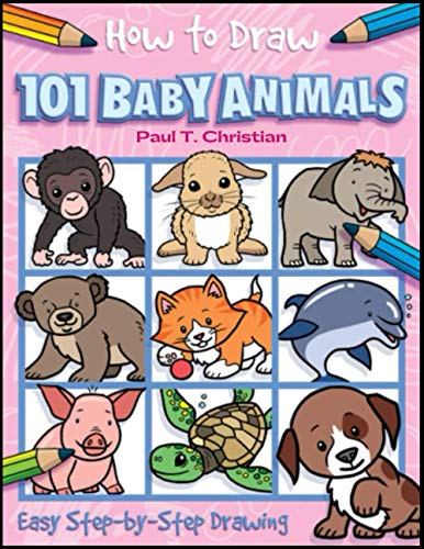 How to Draw 101 Baby Animals Easy Step-by-Step Drawing: Guide to Draw Your Child's Favorite Animals, Drawing Books for Kids 9-12, Sketch Books for Kids 9-12 to Draw Cute and Cool Stuff, How to Draw Books for Kids