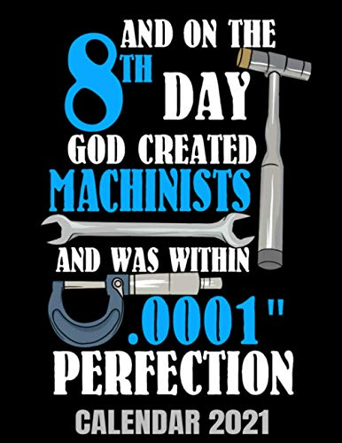 And On The 8th Day God Created Machinists Calendar 2021: Funny Machinist Calendar 2021 - Appointment Planner Book And Organizer Journal - Weekly - Monthly - Yearly