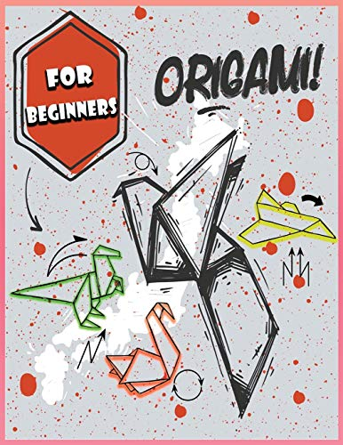 Origami For Beginners: Step-By-Step Instructions | Paper Folding For Kids & Adults | The Great Big Easy ORIGAMI Book | Origami Made Simple