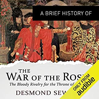 A Brief History of the Wars of the Roses     Brief Histories              By:                                                                                                                                 Desmond Seward                               Narrated by:                                                                                                                                 Mark Elstob                      Length: 13 hrs and 34 mins     34 ratings     Overall 4.2