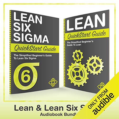 The Simplified Beginners Guide to Lean Six Sigma Lean Six Sigma QuickStart Guide