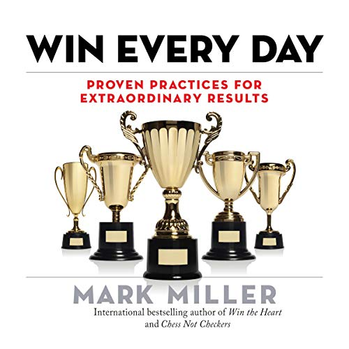 Win Every Day: Proven Practices for Extraordinary Results audiobook cover art
